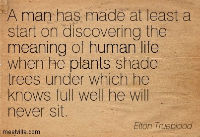 Quotation-Elton-Trueblood-plants-life-meaning-human-man-Meetville-Quotes-275437